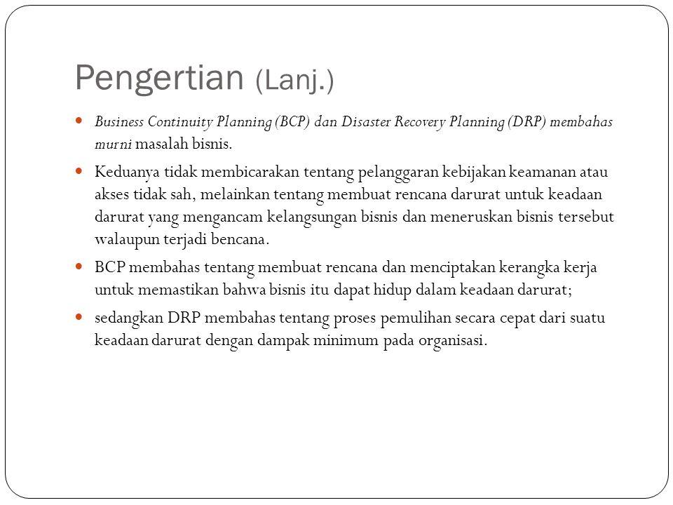 Pengertian (Lanj.) Business Continuity Planning (BCP) dan Disaster Recovery Planning (DRP) membahas murni masalah bisnis.