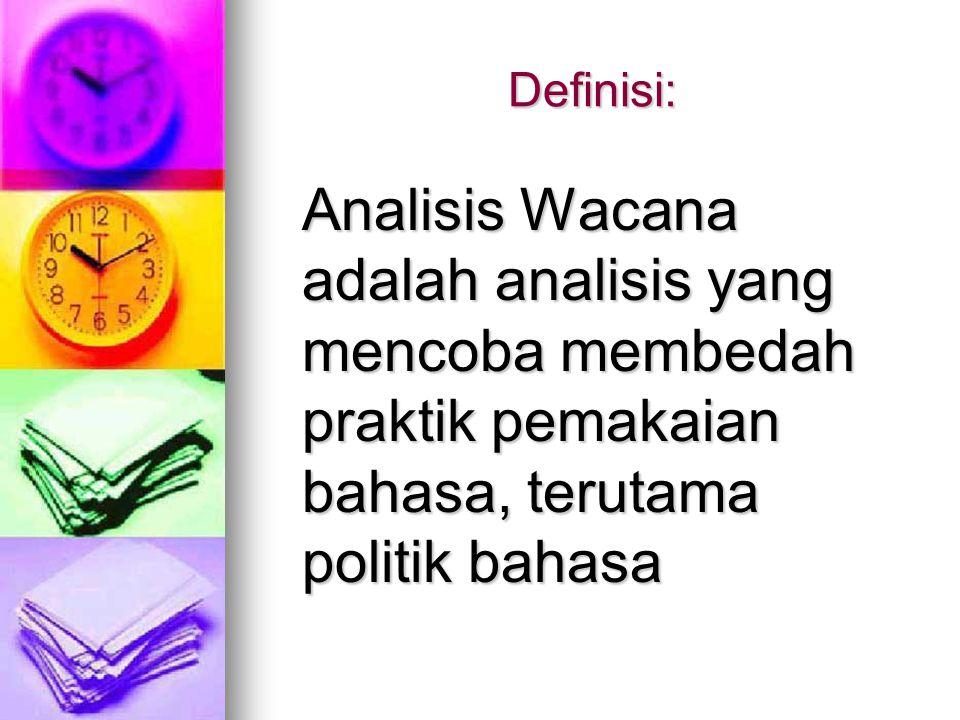 Definisi: Analisis Wacana adalah analisis yang mencoba membedah praktik pemakaian bahasa, terutama politik bahasa.