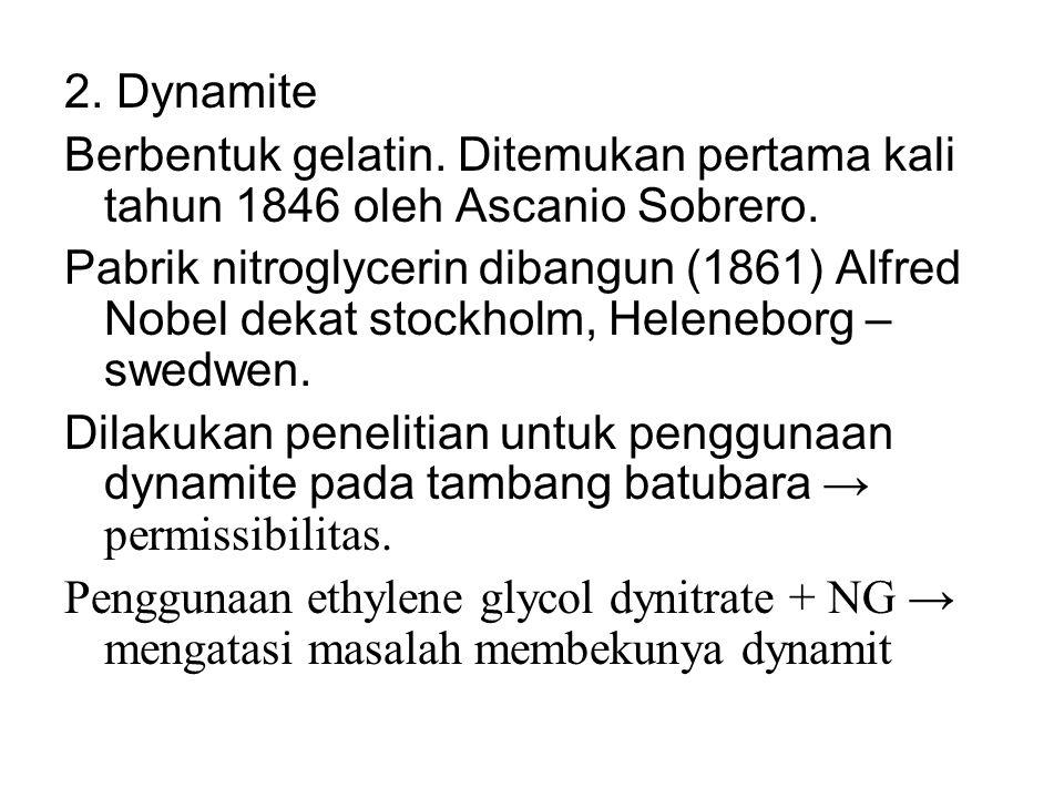 2. Dynamite Berbentuk gelatin. Ditemukan pertama kali tahun 1846 oleh Ascanio Sobrero.