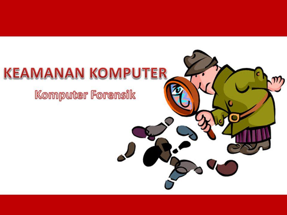 KEAMANAN KOMPUTER Komputer Forensik