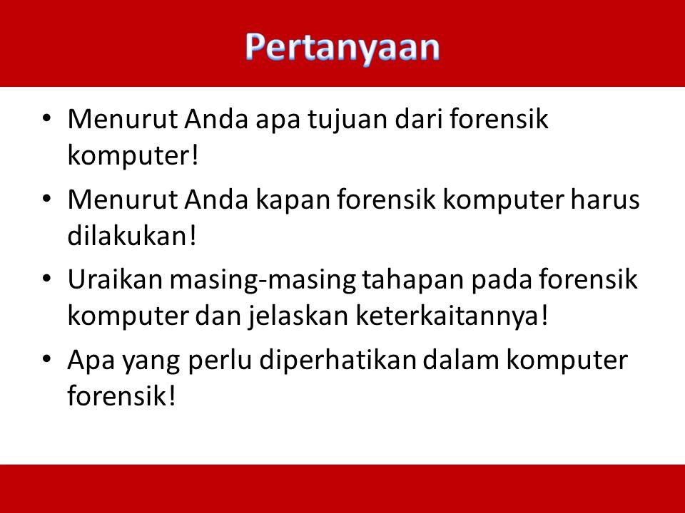 Pertanyaan Menurut Anda apa tujuan dari forensik komputer!