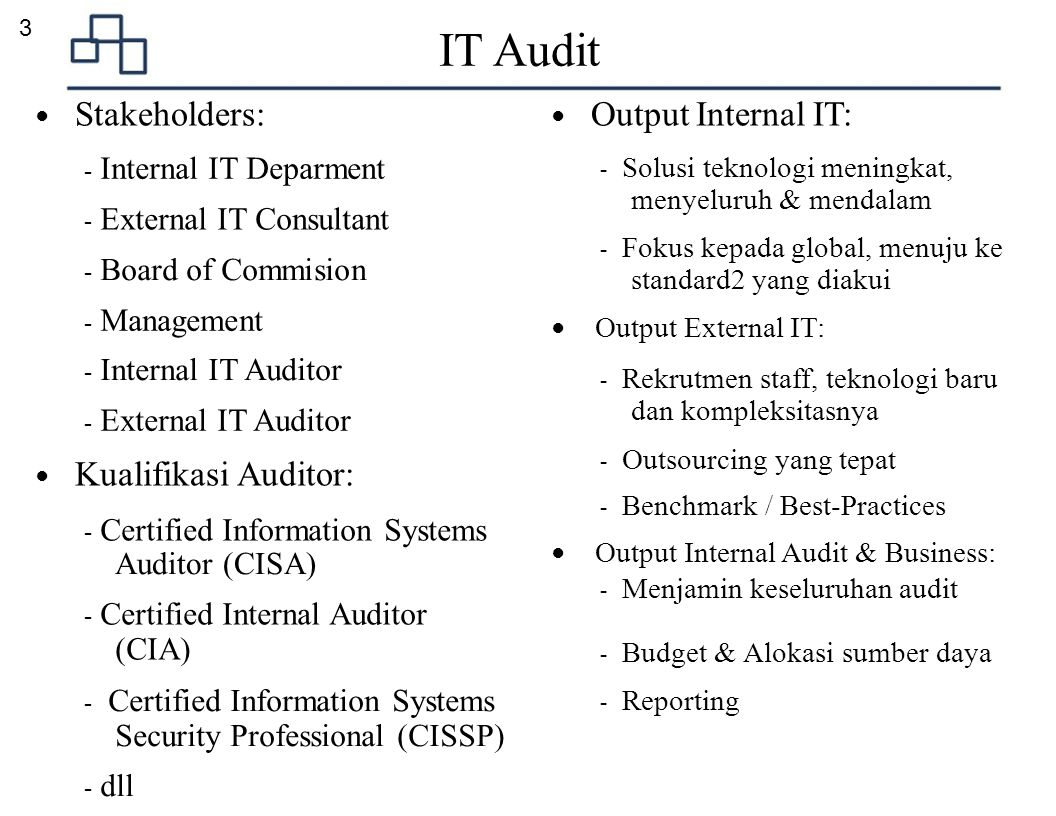 IT Audit Auditor (CISA) 3 ● Stakeholders: ● Output Internal IT: