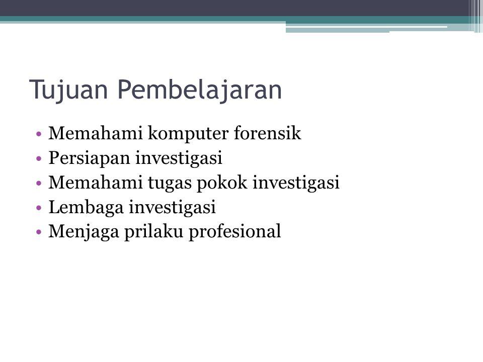 Tujuan Pembelajaran Memahami komputer forensik Persiapan investigasi
