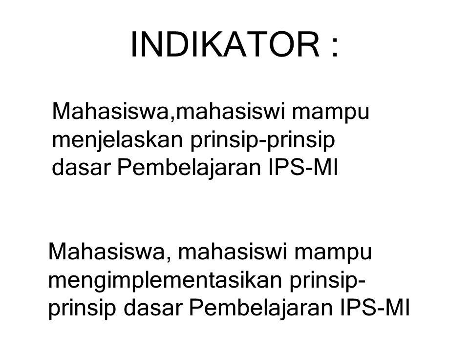 INDIKATOR : Mahasiswa,mahasiswi mampu menjelaskan prinsip-prinsip dasar Pembelajaran IPS-MI.