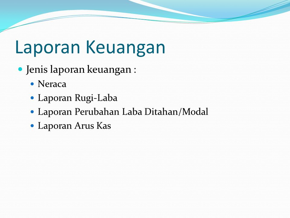Laporan Keuangan Jenis laporan keuangan : Neraca Laporan Rugi-Laba