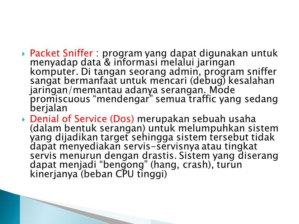Packet Sniffer : program yang dapat digunakan untuk menyadap data & informasi melalui jaringan komputer. Di tangan seorang admin, program sniffer sangat bermanfaat untuk mencari (debug) kesalahan jaringan/memantau adanya serangan. Mode promiscuous mendengar semua traffic yang sedang berjalan
