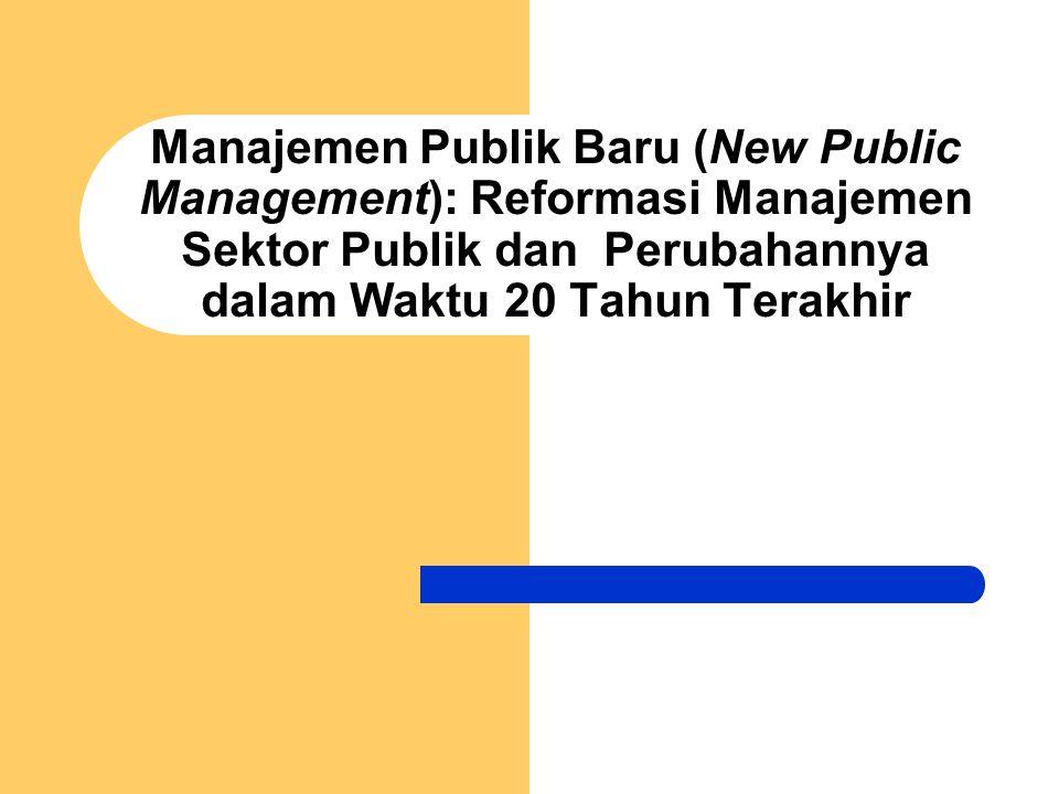 Manajemen Publik Baru (New Public Management): Reformasi Manajemen Sektor Publik dan Perubahannya dalam Waktu 20 Tahun Terakhir