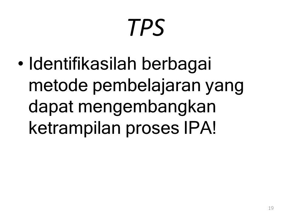 TPS Identifikasilah berbagai metode pembelajaran yang dapat mengembangkan ketrampilan proses IPA!