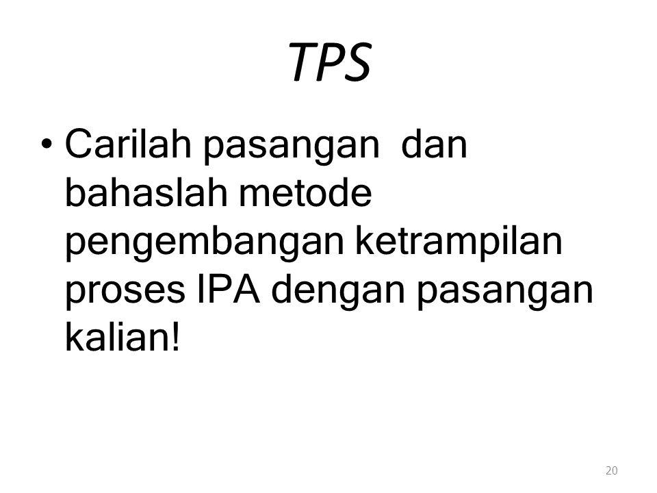TPS Carilah pasangan dan bahaslah metode pengembangan ketrampilan proses IPA dengan pasangan kalian!