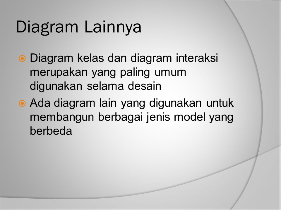 Diagram Lainnya Diagram kelas dan diagram interaksi merupakan yang paling umum digunakan selama desain.