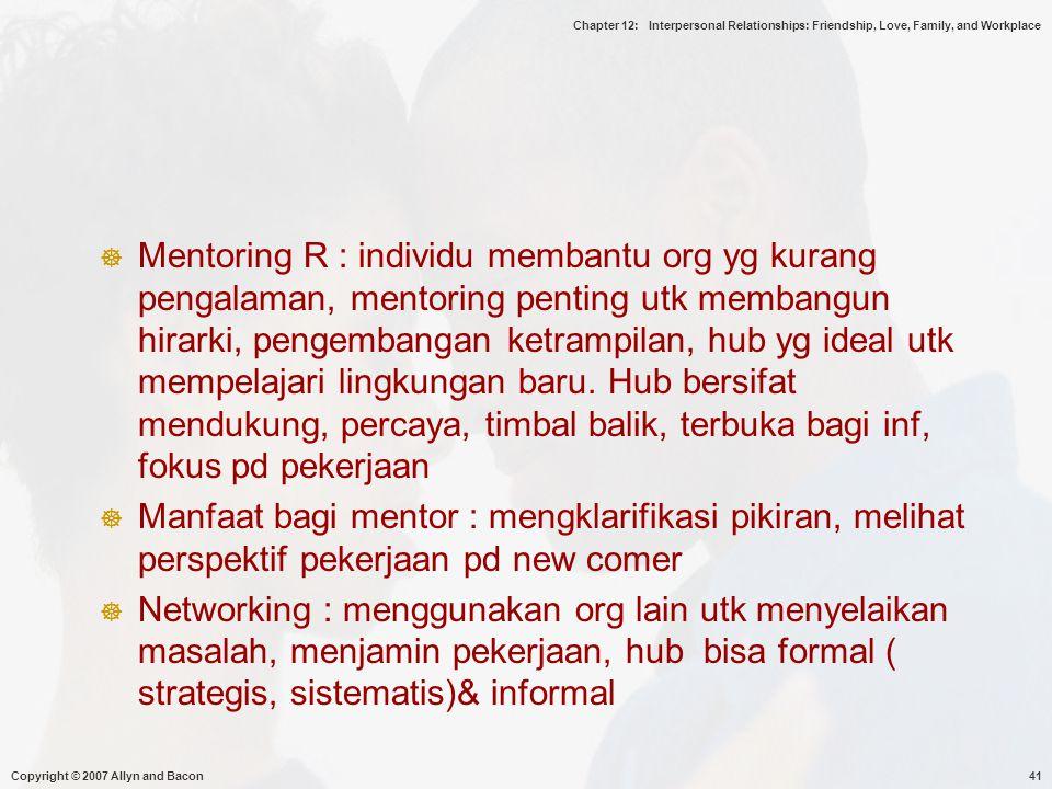 Mentoring R : individu membantu org yg kurang pengalaman, mentoring penting utk membangun hirarki, pengembangan ketrampilan, hub yg ideal utk mempelajari lingkungan baru. Hub bersifat mendukung, percaya, timbal balik, terbuka bagi inf, fokus pd pekerjaan