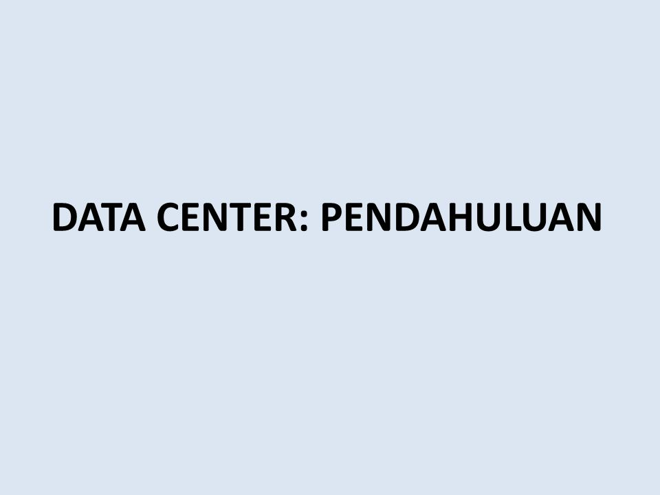 DATA CENTER: PENDAHULUAN