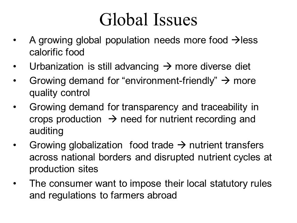 Global Issues A growing global population needs more food less calorific food. Urbanization is still advancing  more diverse diet.