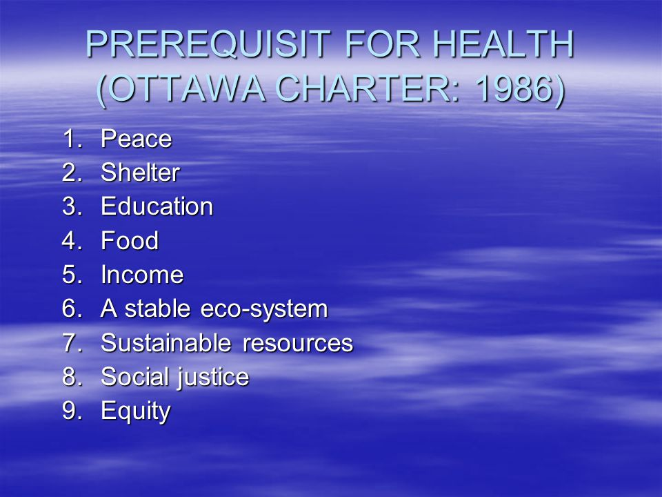PREREQUISIT FOR HEALTH (OTTAWA CHARTER: 1986)