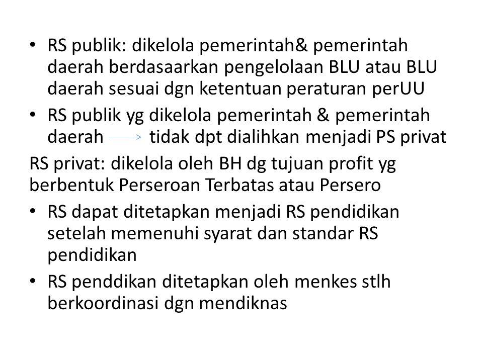 RS publik: dikelola pemerintah& pemerintah daerah berdasaarkan pengelolaan BLU atau BLU daerah sesuai dgn ketentuan peraturan perUU