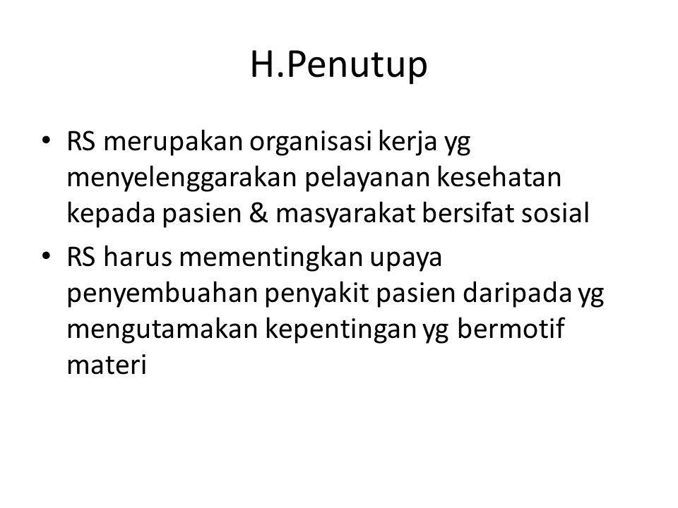 H.Penutup RS merupakan organisasi kerja yg menyelenggarakan pelayanan kesehatan kepada pasien & masyarakat bersifat sosial.