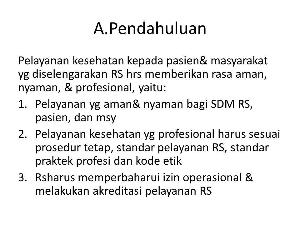 A.Pendahuluan Pelayanan kesehatan kepada pasien& masyarakat yg diselengarakan RS hrs memberikan rasa aman, nyaman, & profesional, yaitu: