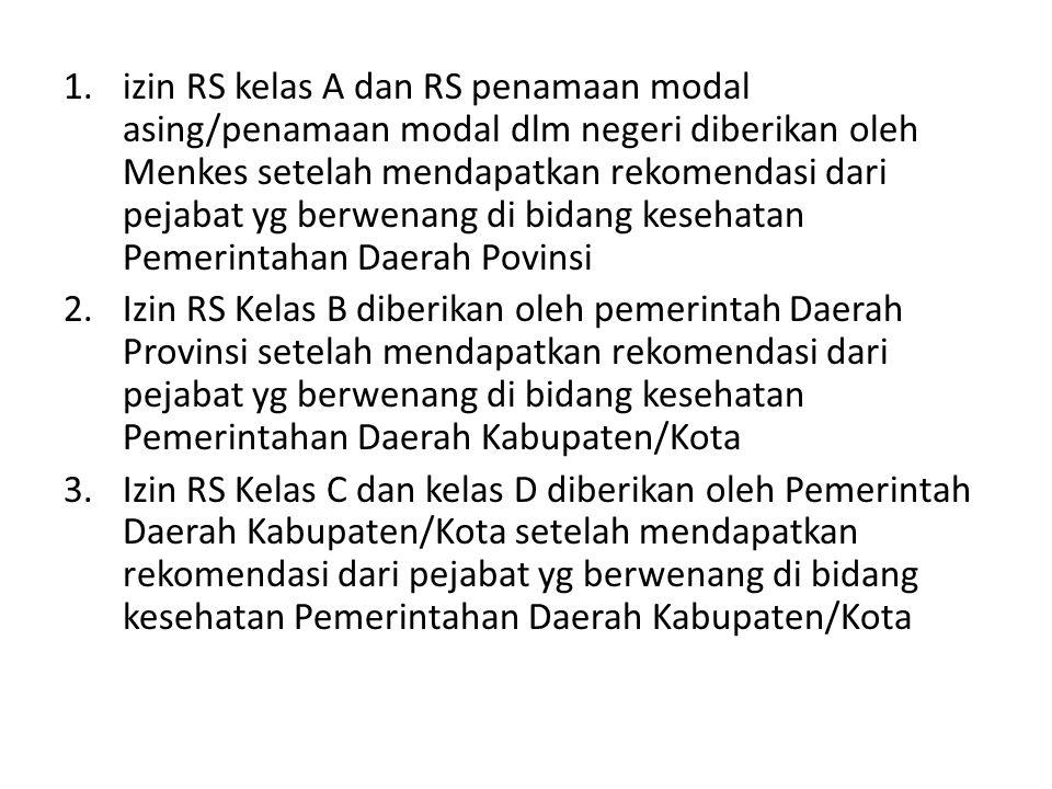 izin RS kelas A dan RS penamaan modal asing/penamaan modal dlm negeri diberikan oleh Menkes setelah mendapatkan rekomendasi dari pejabat yg berwenang di bidang kesehatan Pemerintahan Daerah Povinsi