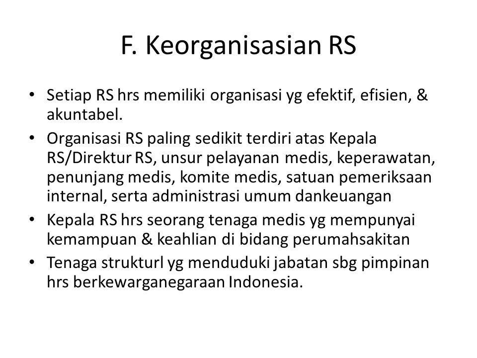 F. Keorganisasian RS Setiap RS hrs memiliki organisasi yg efektif, efisien, & akuntabel.