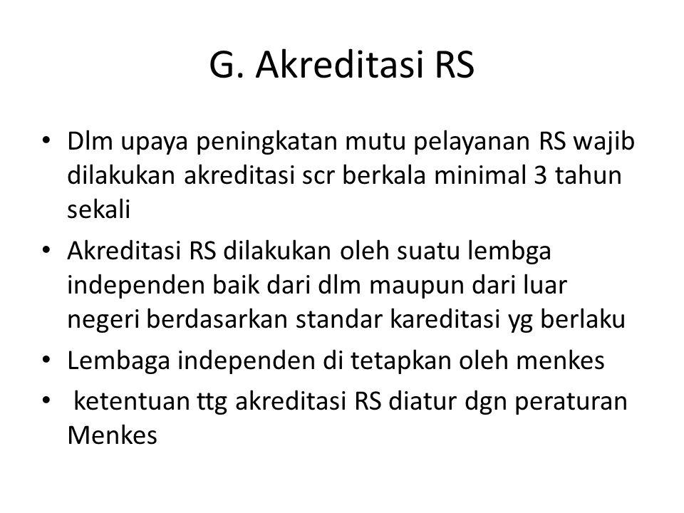 G. Akreditasi RS Dlm upaya peningkatan mutu pelayanan RS wajib dilakukan akreditasi scr berkala minimal 3 tahun sekali.