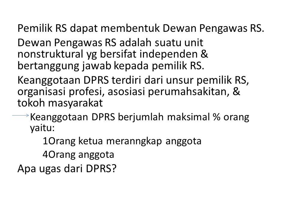 Pemilik RS dapat membentuk Dewan Pengawas RS.