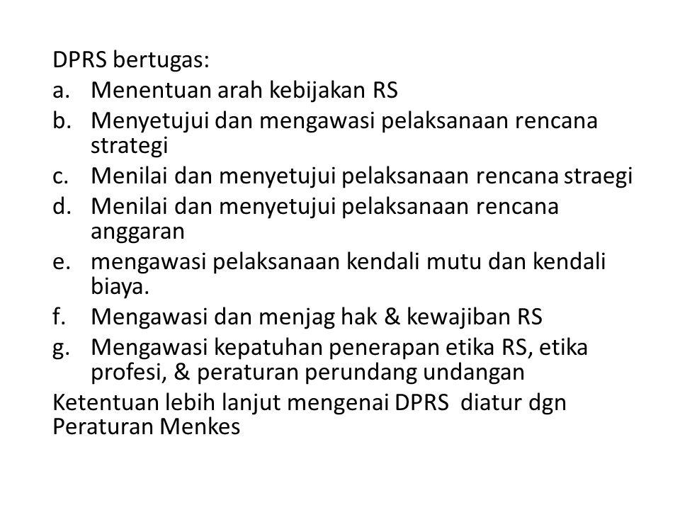 DPRS bertugas: Menentuan arah kebijakan RS. Menyetujui dan mengawasi pelaksanaan rencana strategi.