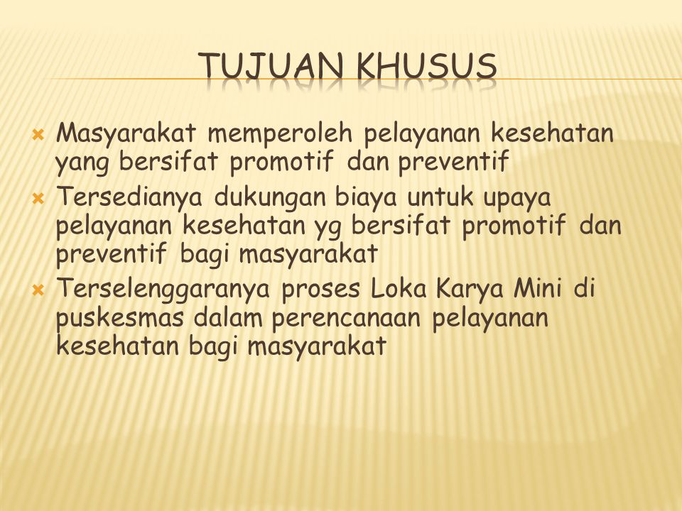 TUJUAN KHUSUS Masyarakat memperoleh pelayanan kesehatan yang bersifat promotif dan preventif.