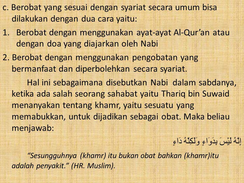c. Berobat yang sesuai dengan syariat secara umum bisa dilakukan dengan dua cara yaitu: