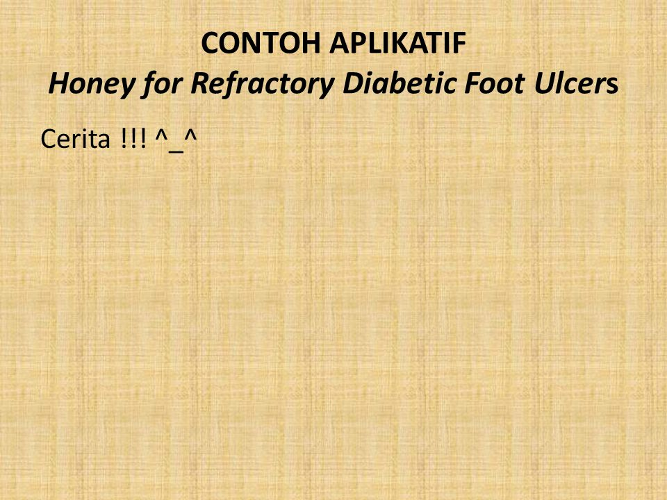 CONTOH APLIKATIF Honey for Refractory Diabetic Foot Ulcers
