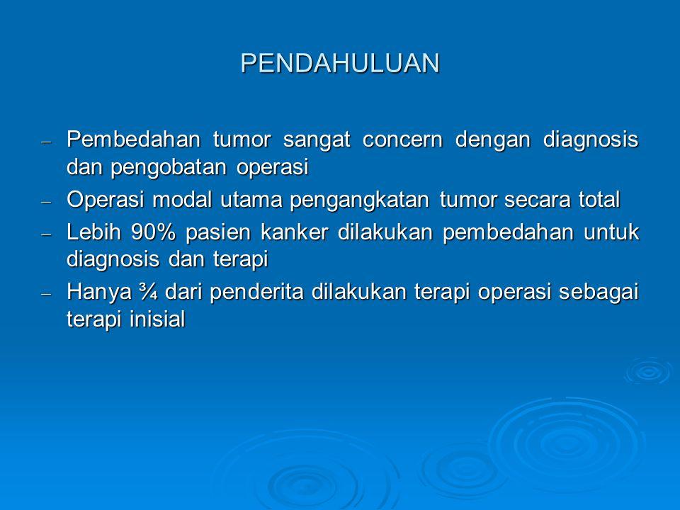 PENDAHULUAN Pembedahan tumor sangat concern dengan diagnosis dan pengobatan operasi. Operasi modal utama pengangkatan tumor secara total.