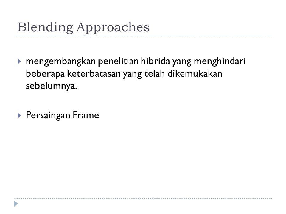 Blending Approaches mengembangkan penelitian hibrida yang menghindari beberapa keterbatasan yang telah dikemukakan sebelumnya.