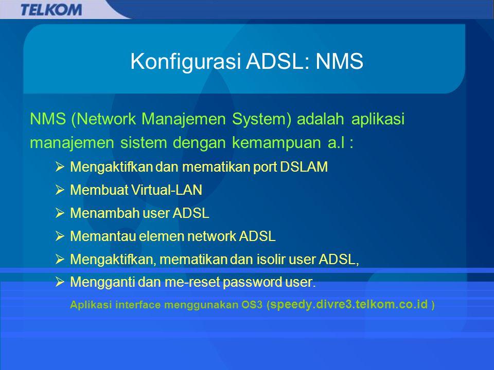 Konfigurasi ADSL: NMS NMS (Network Manajemen System) adalah aplikasi manajemen sistem dengan kemampuan a.l :