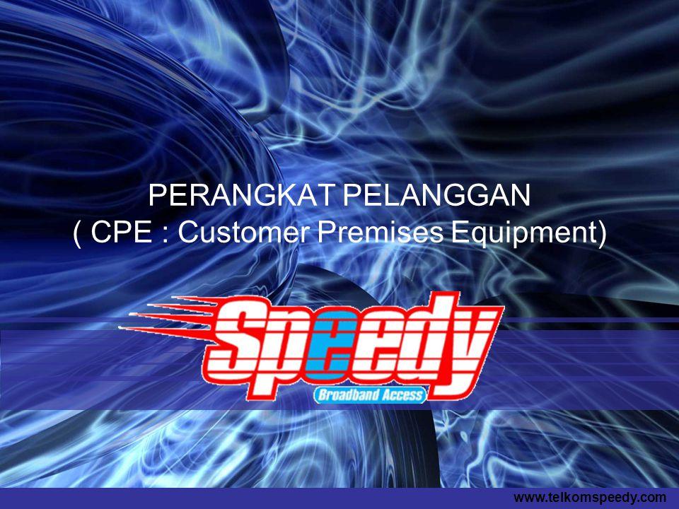 PERANGKAT PELANGGAN ( CPE : Customer Premises Equipment)