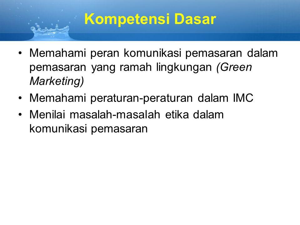 Kompetensi Dasar Memahami peran komunikasi pemasaran dalam pemasaran yang ramah lingkungan (Green Marketing)
