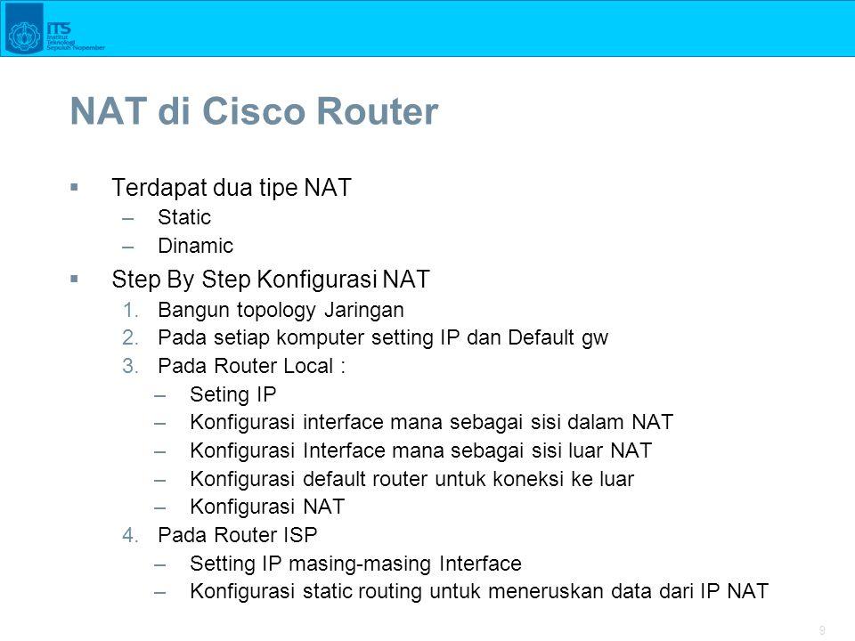 NAT di Cisco Router Terdapat dua tipe NAT Step By Step Konfigurasi NAT