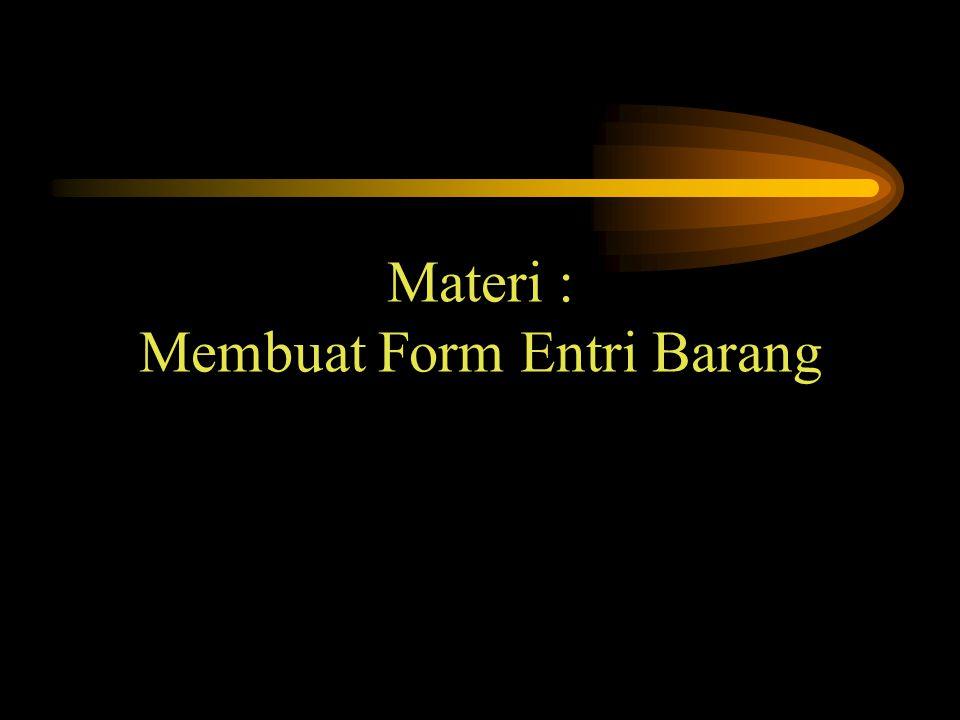 Materi : Membuat Form Entri Barang