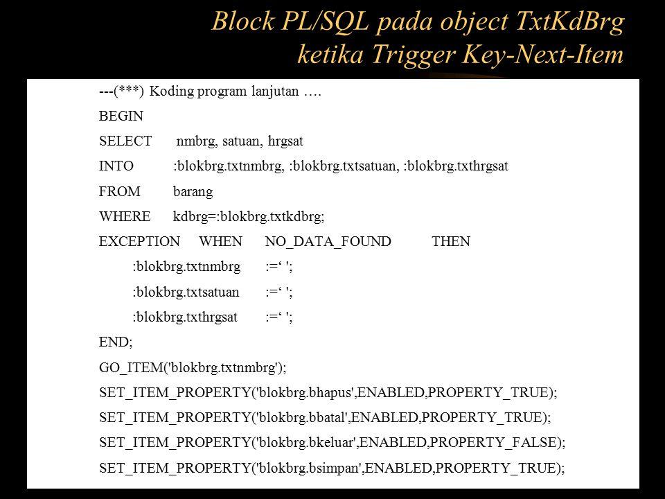Block PL/SQL pada object TxtKdBrg ketika Trigger Key-Next-Item