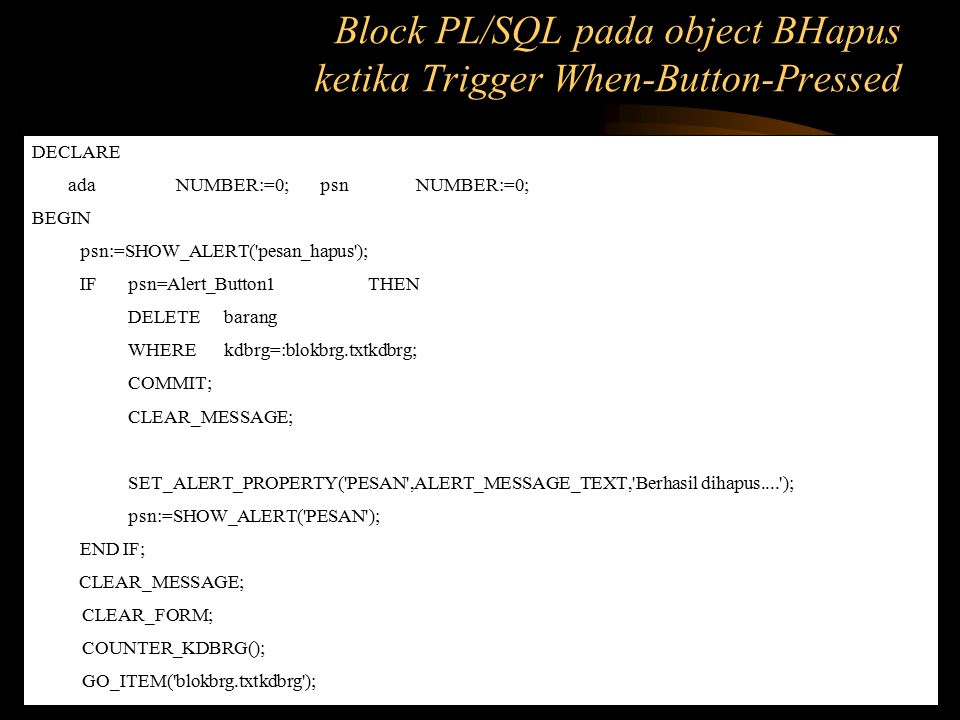Block PL/SQL pada object BHapus ketika Trigger When-Button-Pressed