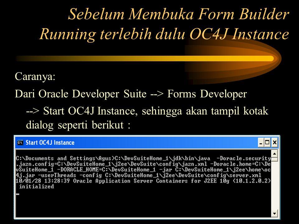 Sebelum Membuka Form Builder Running terlebih dulu OC4J Instance