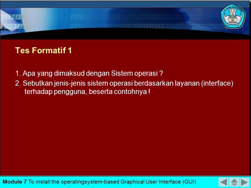 Tes Formatif 1 1. Apa yang dimaksud dengan Sistem operasi