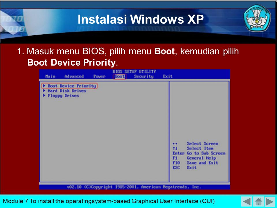 Instalasi Windows XP 1. Masuk menu BIOS, pilih menu Boot, kemudian pilih Boot Device Priority.