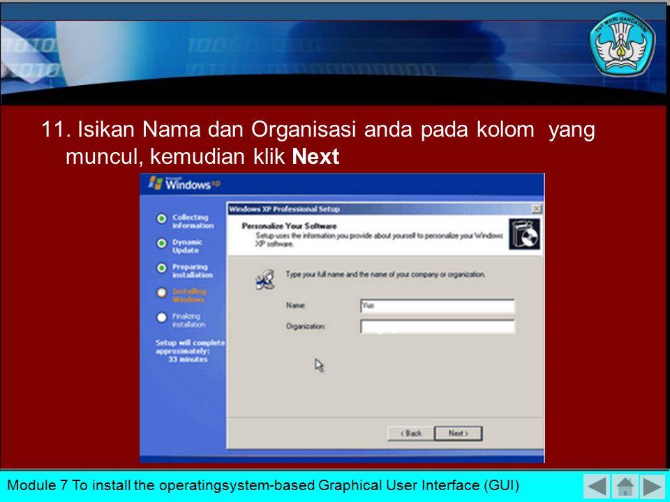 11. Isikan Nama dan Organisasi anda pada kolom yang muncul, kemudian klik Next