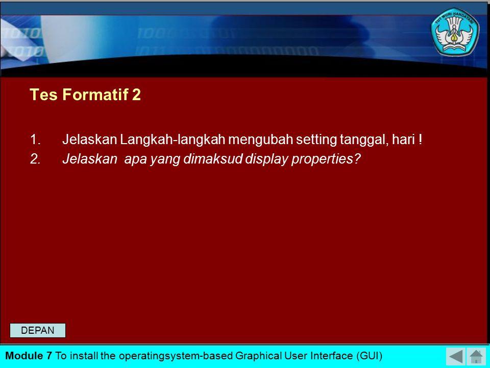 Tes Formatif 2 Jelaskan Langkah-langkah mengubah setting tanggal, hari ! Jelaskan apa yang dimaksud display properties