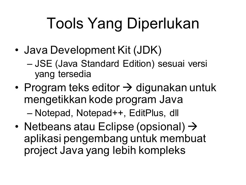 Tools Yang Diperlukan Java Development Kit (JDK)