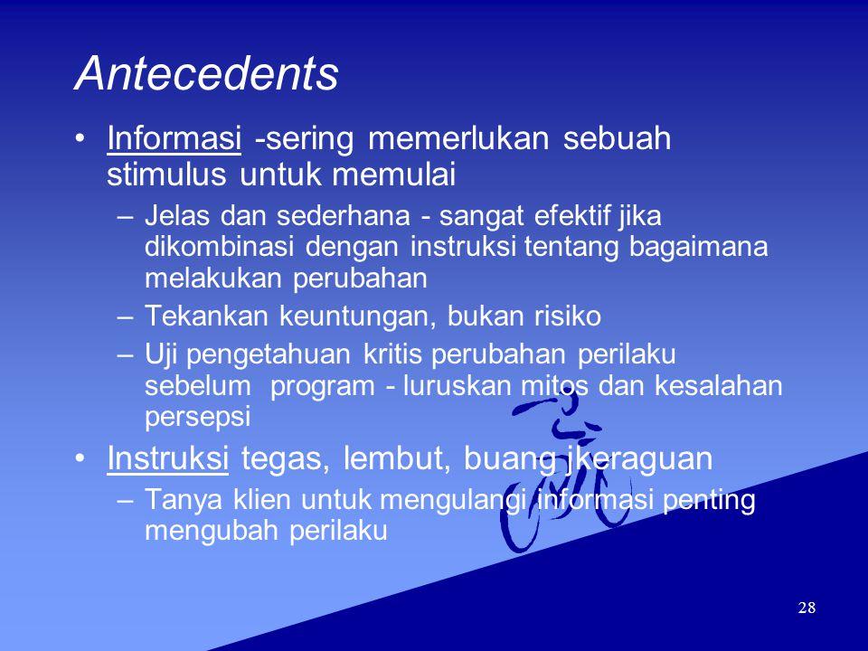 Antecedents Informasi -sering memerlukan sebuah stimulus untuk memulai