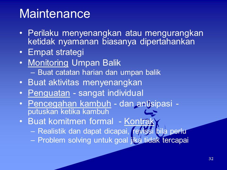 Maintenance Perilaku menyenangkan atau mengurangkan ketidak nyamanan biasanya dipertahankan. Empat strategi.