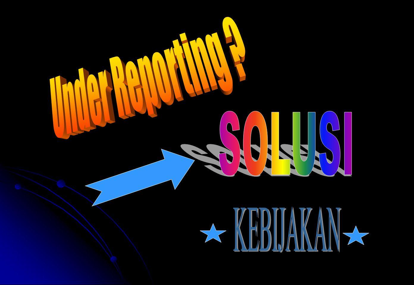 Under Reporting SOLUSI KEBIJAKAN