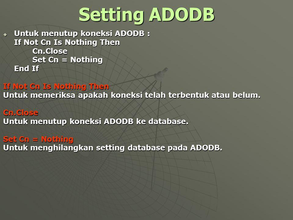 Setting ADODB Untuk menutup koneksi ADODB : If Not Cn Is Nothing Then