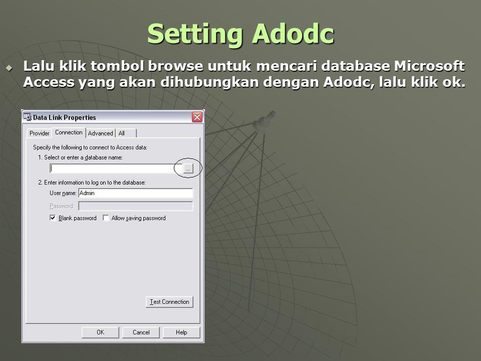 Setting Adodc Lalu klik tombol browse untuk mencari database Microsoft Access yang akan dihubungkan dengan Adodc, lalu klik ok.