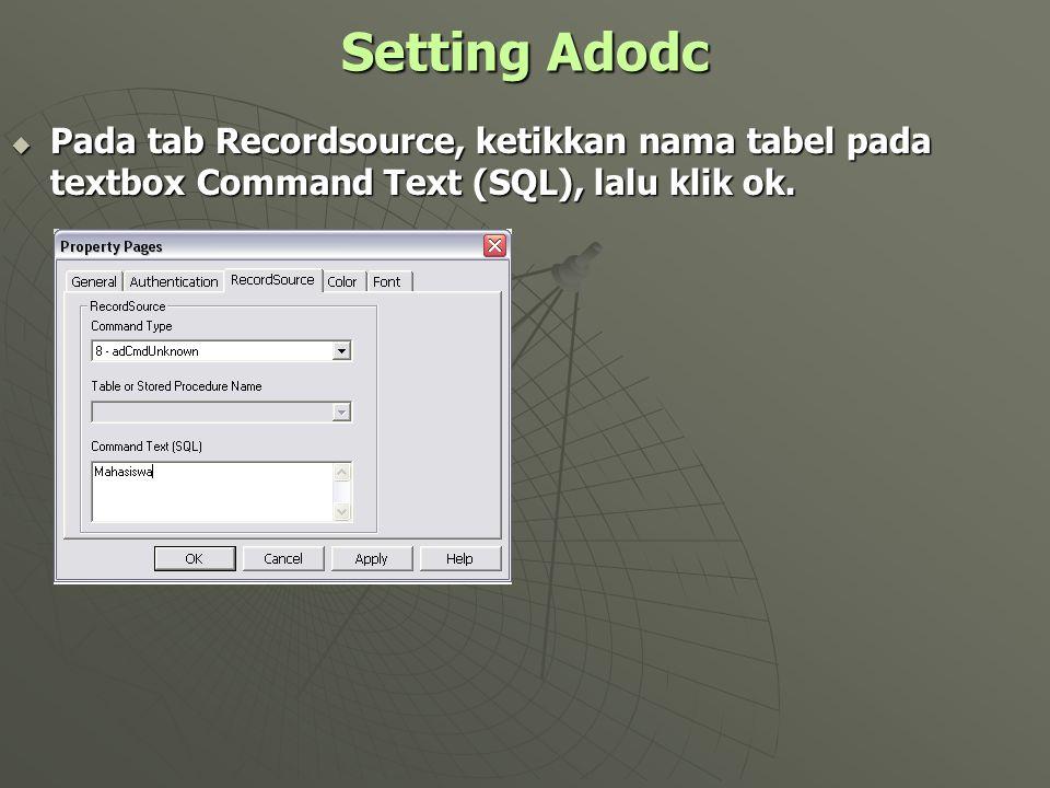 Setting Adodc Pada tab Recordsource, ketikkan nama tabel pada textbox Command Text (SQL), lalu klik ok.
